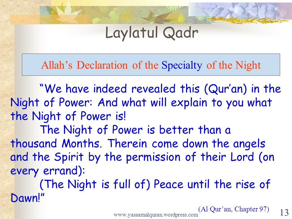 We have indeed revealed this (Quran) in the Night of Power: And what will explain to you what the Night of Power is! The Night of Power is better than