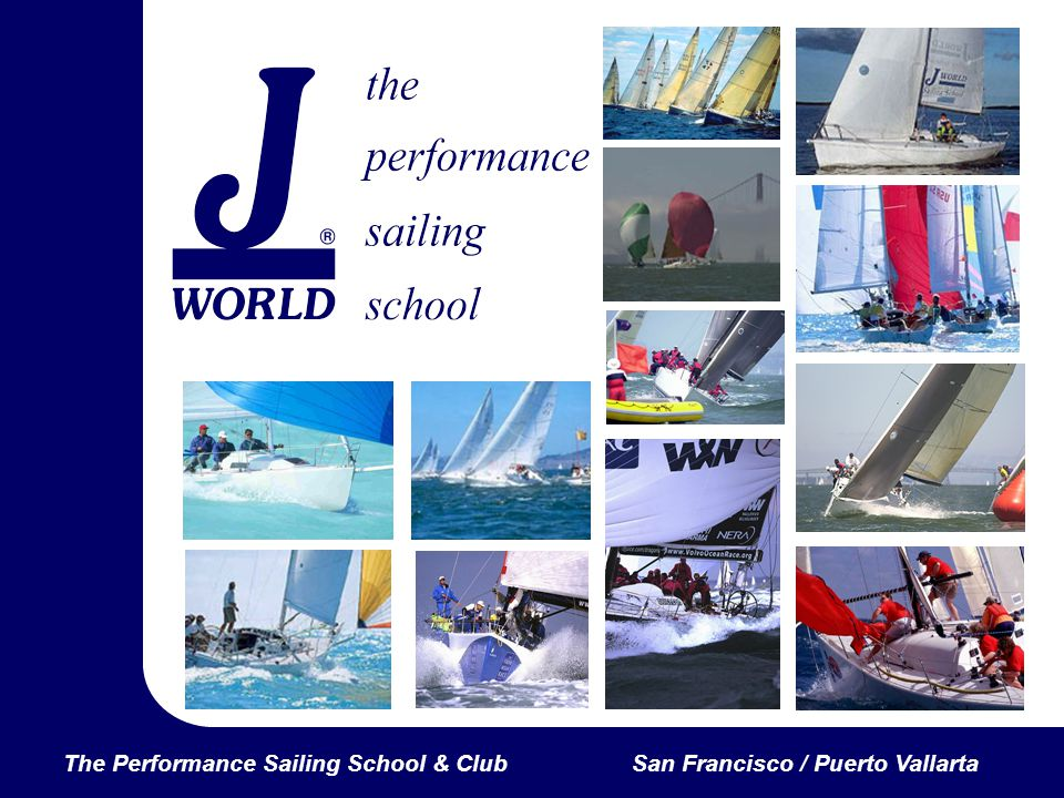 The Performance Sailing School & ClubSan Francisco / Puerto Vallarta But it doesnt matter what kind of boat you race or what position you normally do.