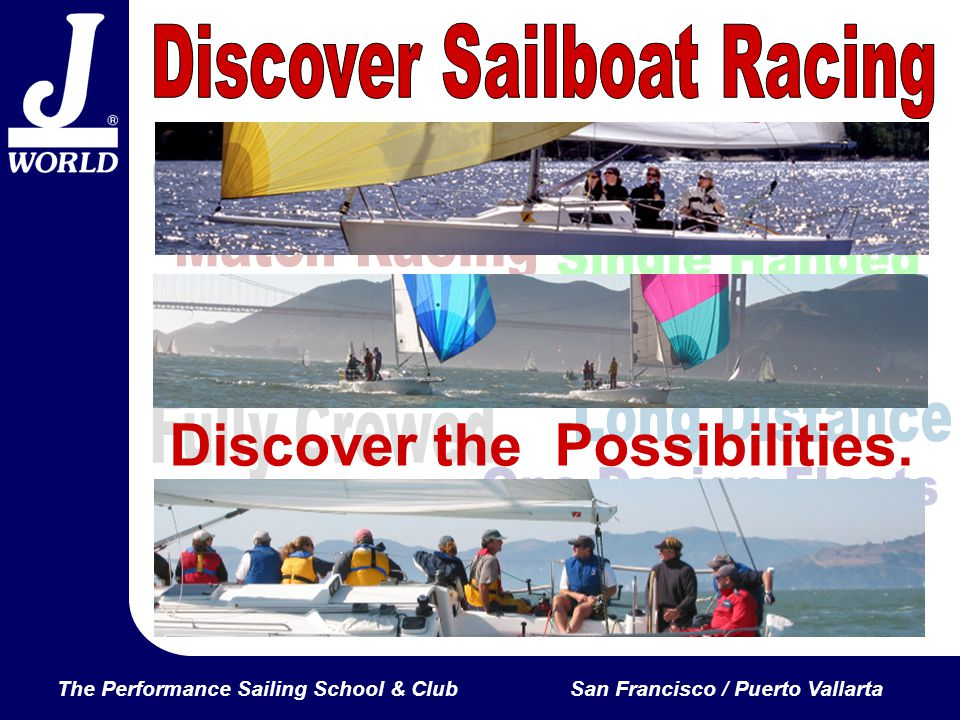 The Performance Sailing School & ClubSan Francisco / Puerto Vallarta J World was founded in 1981 to teach sailors how to get around the racecourse faster.