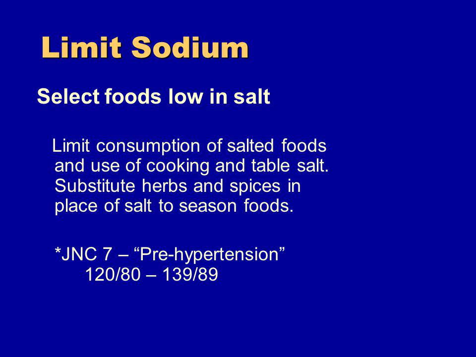 Limit Sodium Select foods low in salt Limit consumption of salted foods and use of cooking and table salt.