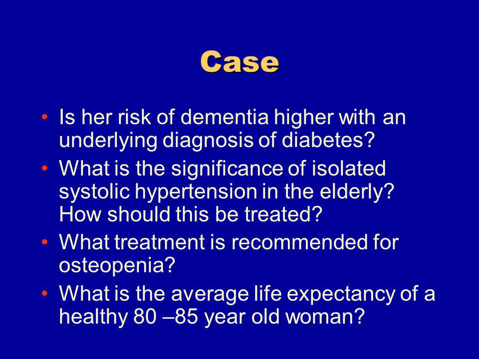 Case Is her risk of dementia higher with an underlying diagnosis of diabetes.