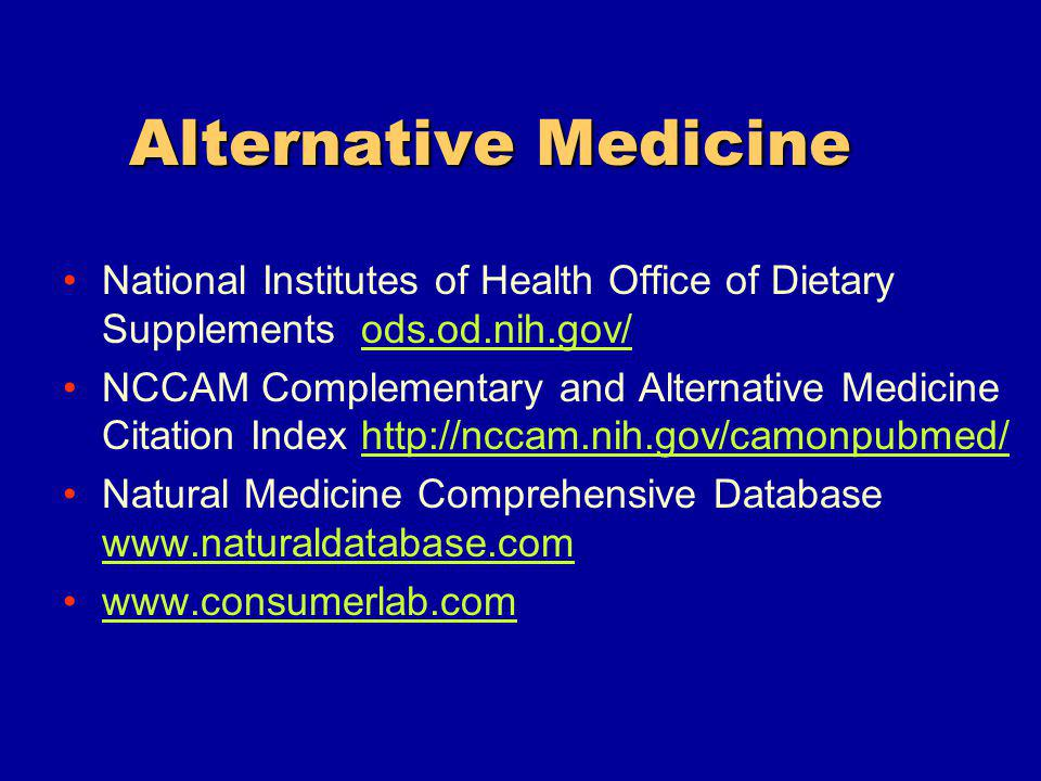 Alternative Medicine National Institutes of Health Office of Dietary Supplements ods.od.nih.gov/ods.od.nih.gov/ NCCAM Complementary and Alternative Medicine Citation Index   Natural Medicine Comprehensive Database