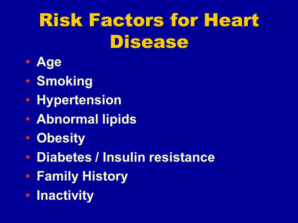 Risk Factors for Heart Disease Age Smoking Hypertension Abnormal lipids Obesity Diabetes / Insulin resistance Family History Inactivity