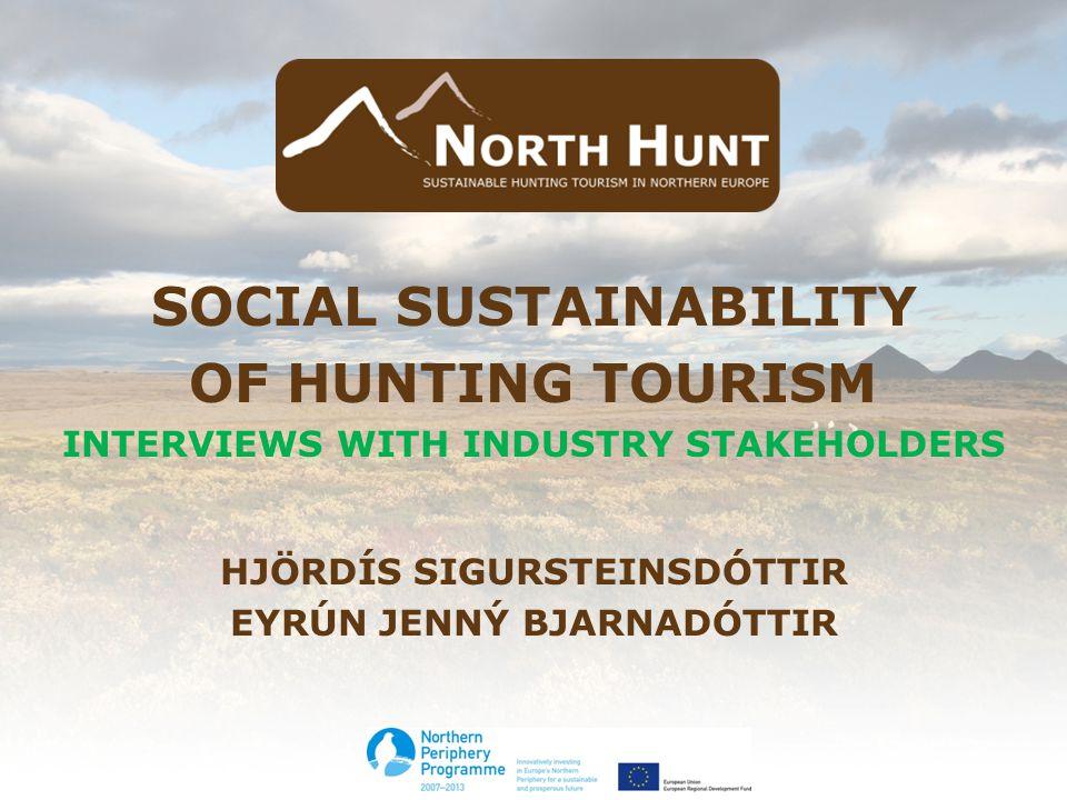 SOCIAL SUSTAINABILITY OF HUNTING TOURISM INTERVIEWS WITH INDUSTRY STAKEHOLDERS HJÖRDÍS SIGURSTEINSDÓTTIR EYRÚN JENNÝ BJARNADÓTTIR