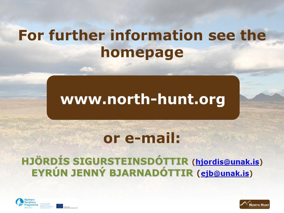 For further information see the homepage www.north-hunt.org or e-mail: HJÖRDÍS SIGURSTEINSDÓTTIR HJÖRDÍS SIGURSTEINSDÓTTIR (hjordis@unak.is)hjordis@unak.is EYRÚN JENNÝ BJARNADÓTTIR EYRÚN JENNÝ BJARNADÓTTIR ( ejb@unak.is) ejb@unak.is