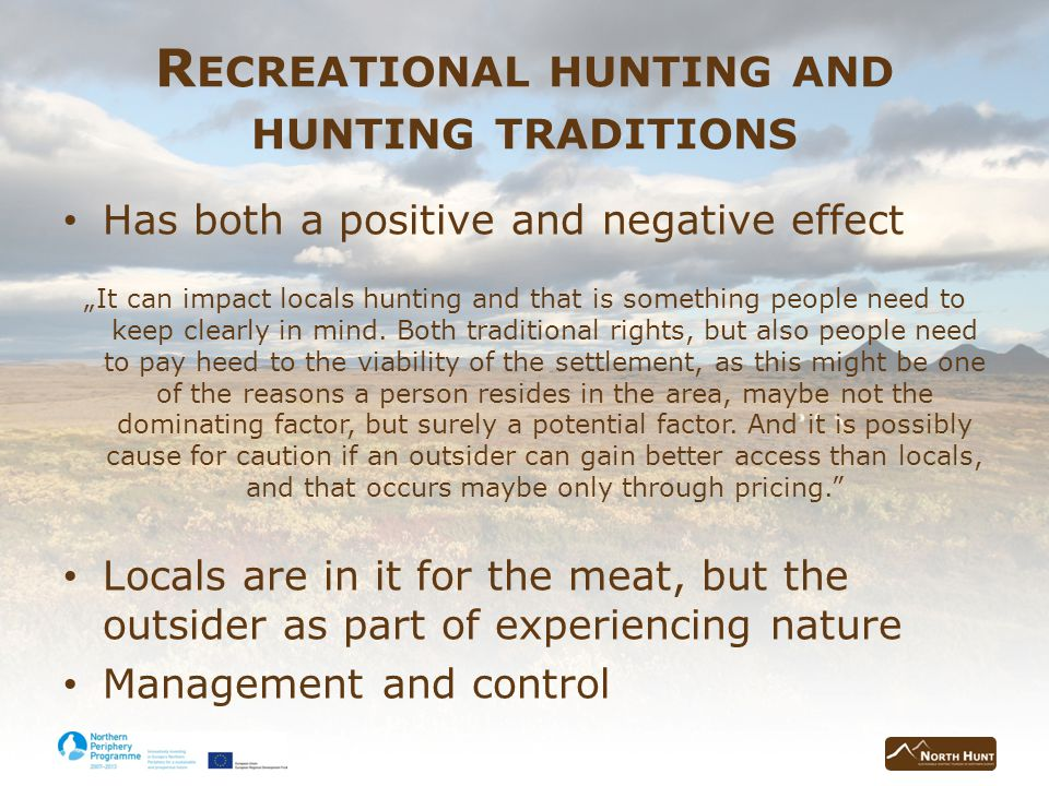 R ECREATIONAL HUNTING AND HUNTING TRADITIONS Has both a positive and negative effect It can impact locals hunting and that is something people need to keep clearly in mind.