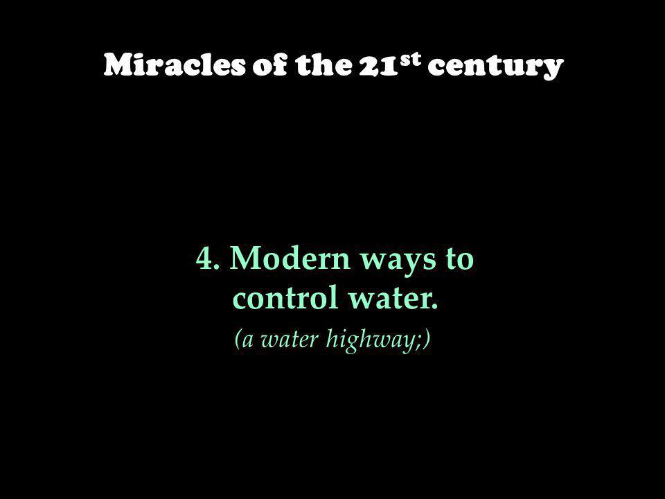 4. Modern ways to control water. (a water highway;) Miracles of the 21 st century