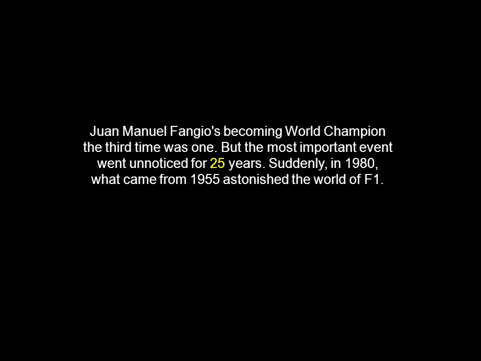 Juan Manuel Fangio s becoming World Champion the third time was one.