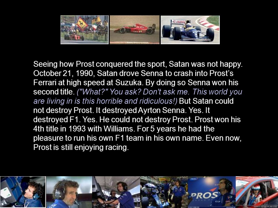 Seeing how Prost conquered the sport, Satan was not happy.