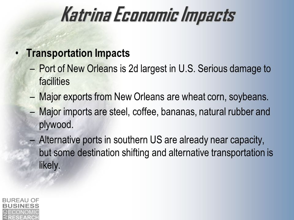 Katrina Economic Impacts Transportation Impacts –Port of New Orleans is 2d largest in U.S.