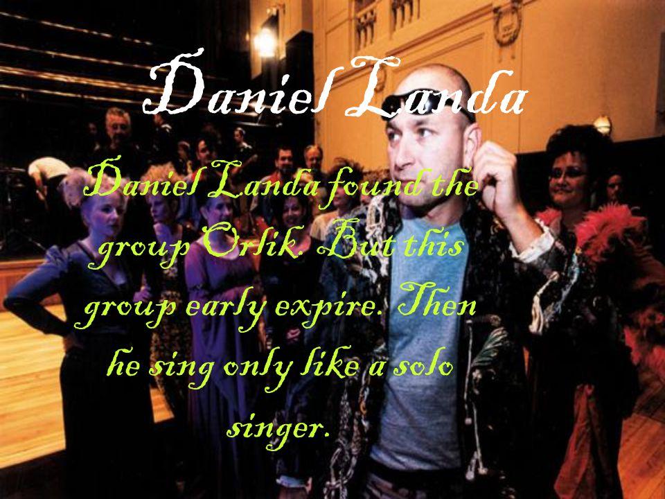 Daniel Landa Daniel Landa found the group Orlik. But this group early expire.
