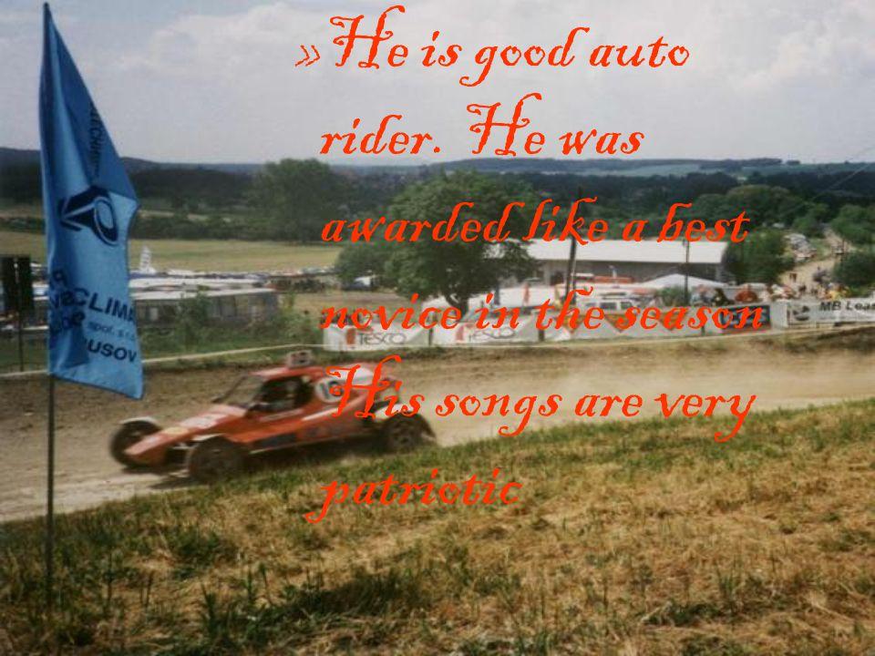 »He is good auto rider.