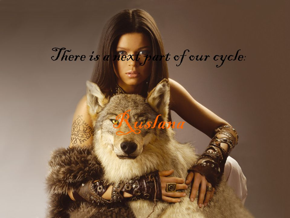 There is a next part of our cycle : Ruslana