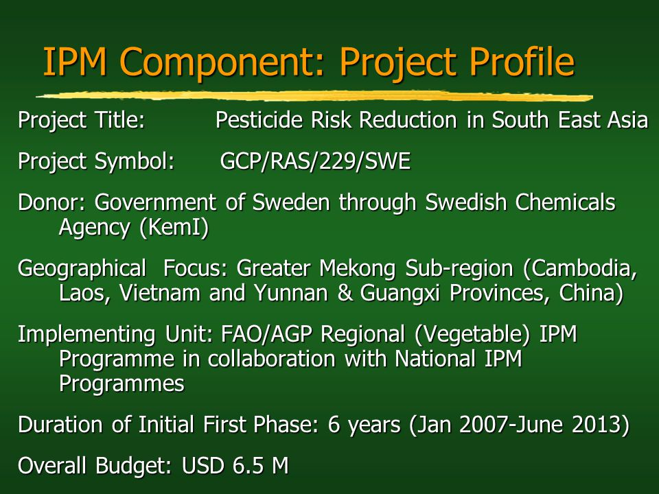 IPM Component: Project Profile Project Title: Pesticide Risk Reduction in South East Asia Project Symbol: GCP/RAS/229/SWE Donor: Government of Sweden
