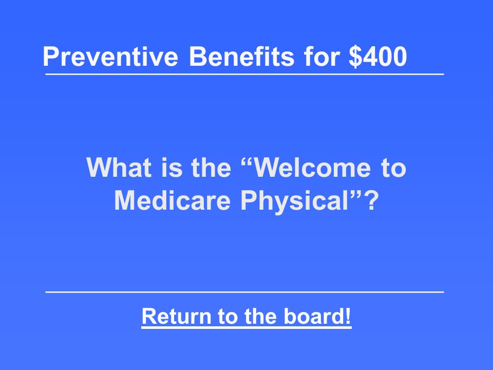 Available within 12 months of enrolling into Medicare Part B (one-time only) Preventive Benefits for $400