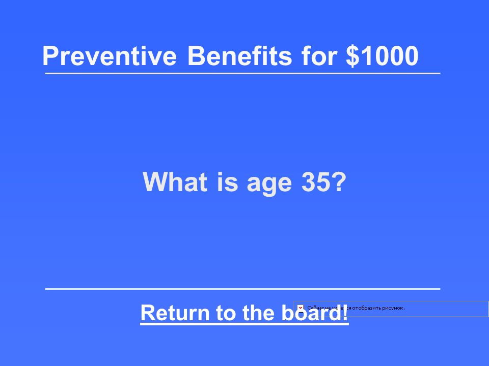 Age when a female is first eligible for a baseline mammogram Preventive Benefits for $1000