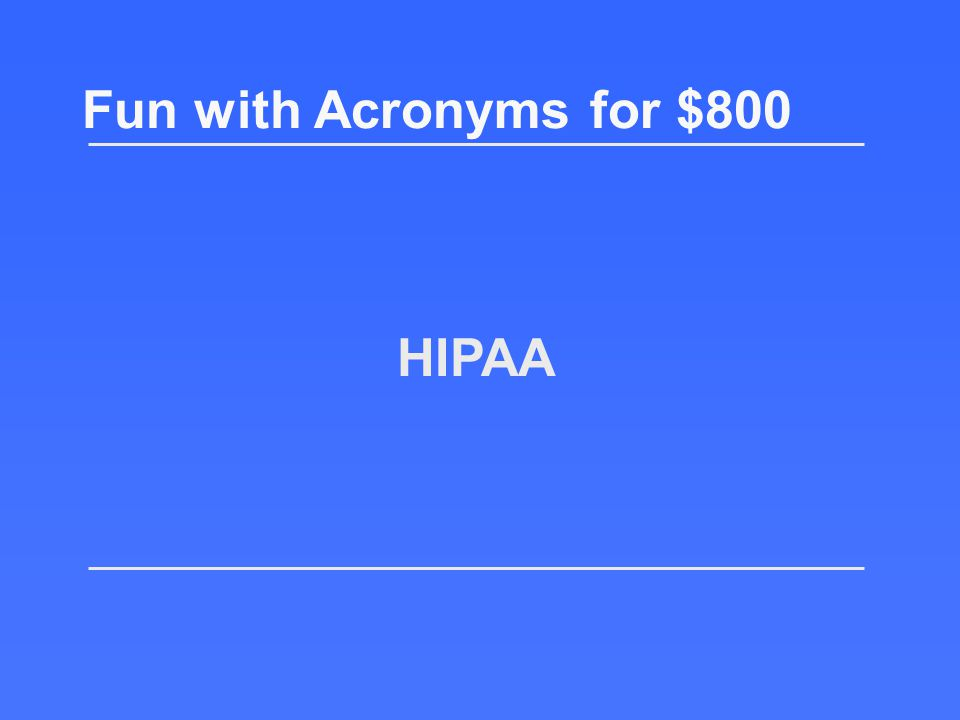What is Durable Medical Equipment? Fun with Acronyms for $600 Return to the board!