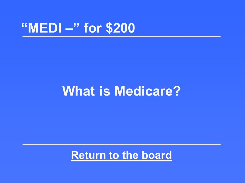 MEDI – for $200 Health insurance for people 65 or over, on Social Security disability, or who have End-stage renal disease
