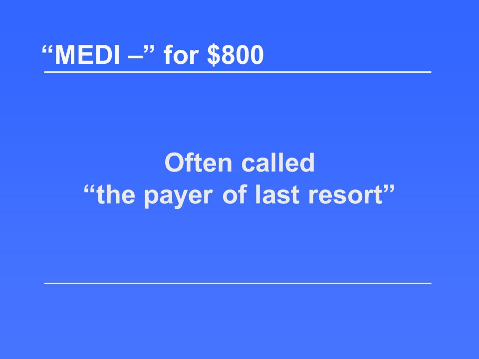 Return to the board! What is Medigap? MEDI – for $600