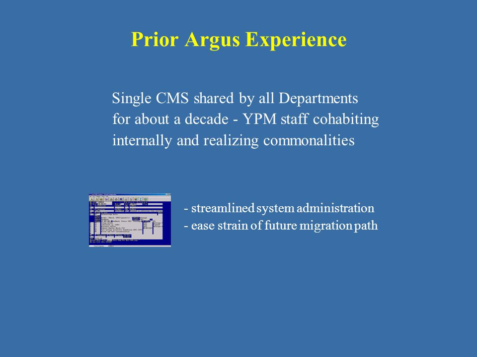 Single CMS shared by all Departments for about a decade - YPM staff cohabiting internally and realizing commonalities - streamlined system administrat