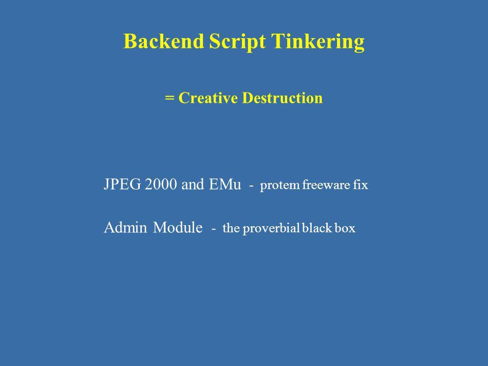 Backend Script Tinkering = Creative Destruction JPEG 2000 and EMu - protem freeware fix Admin Module - the proverbial black box