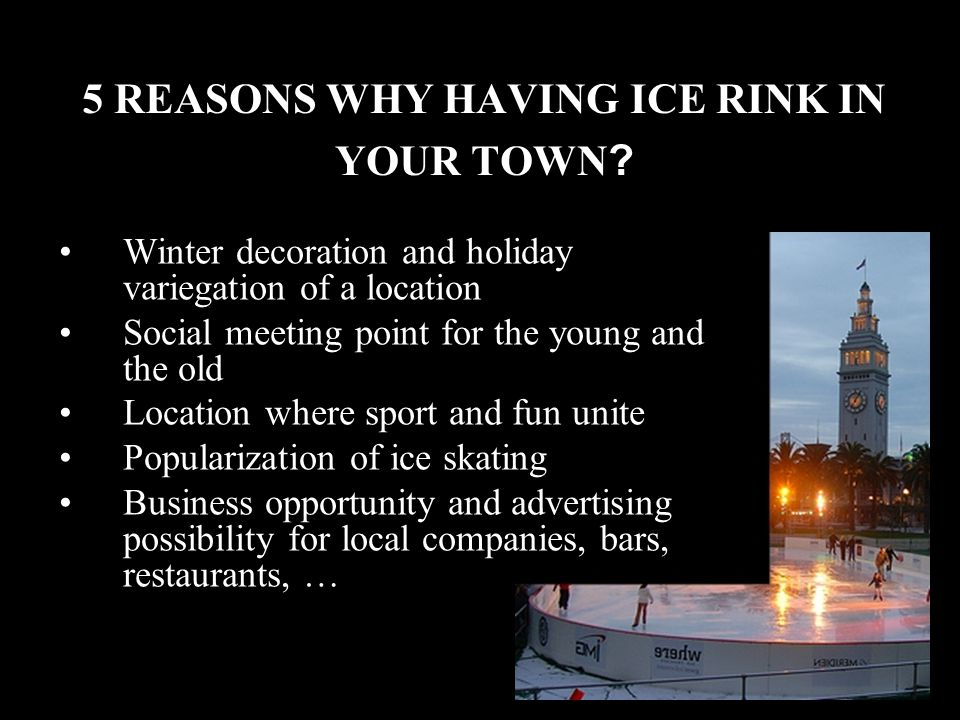 5 REASONS WHY HAVING ICE RINK IN YOUR TOWN .