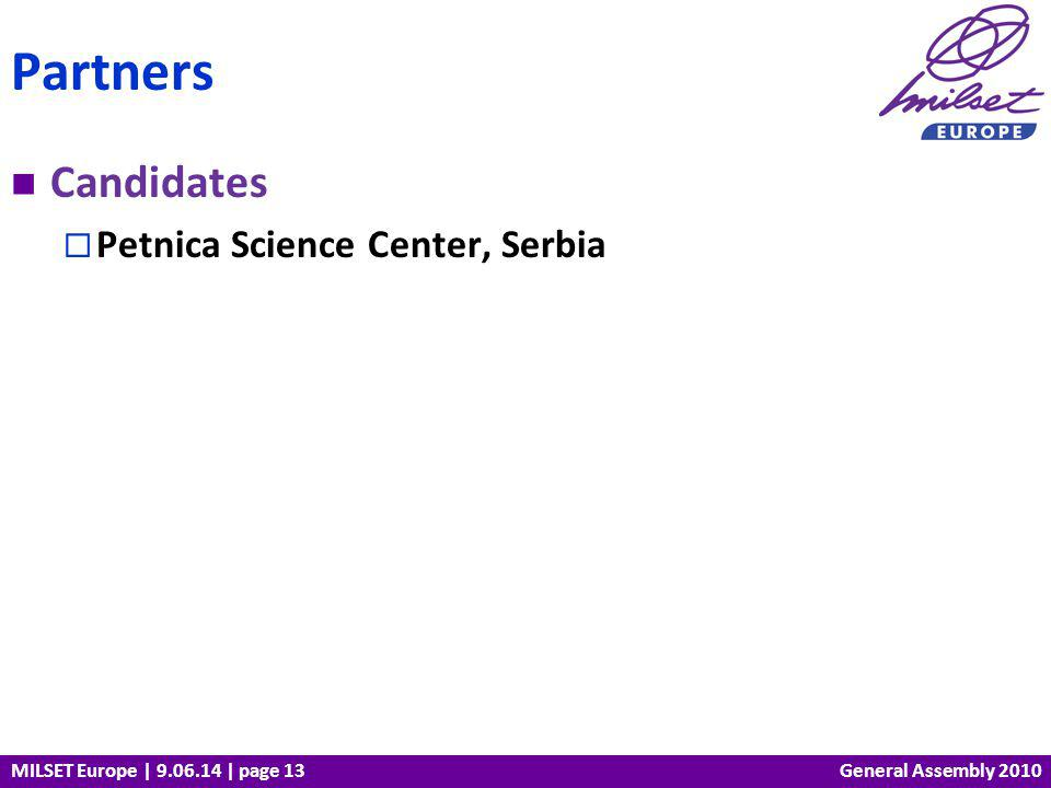 MILSET Europe | 9.06.14 | page 13 Candidates Petnica Science Center, Serbia Partners General Assembly 2010