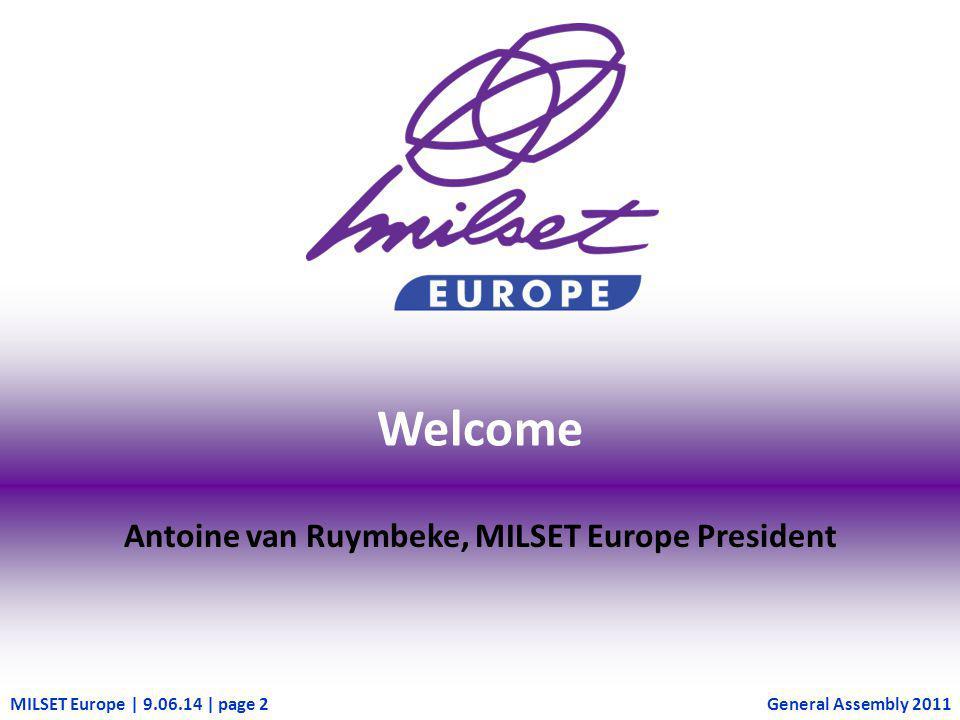 MILSET Europe | 9.06.14 | page 2 Welcome Antoine van Ruymbeke, MILSET Europe President General Assembly 2011