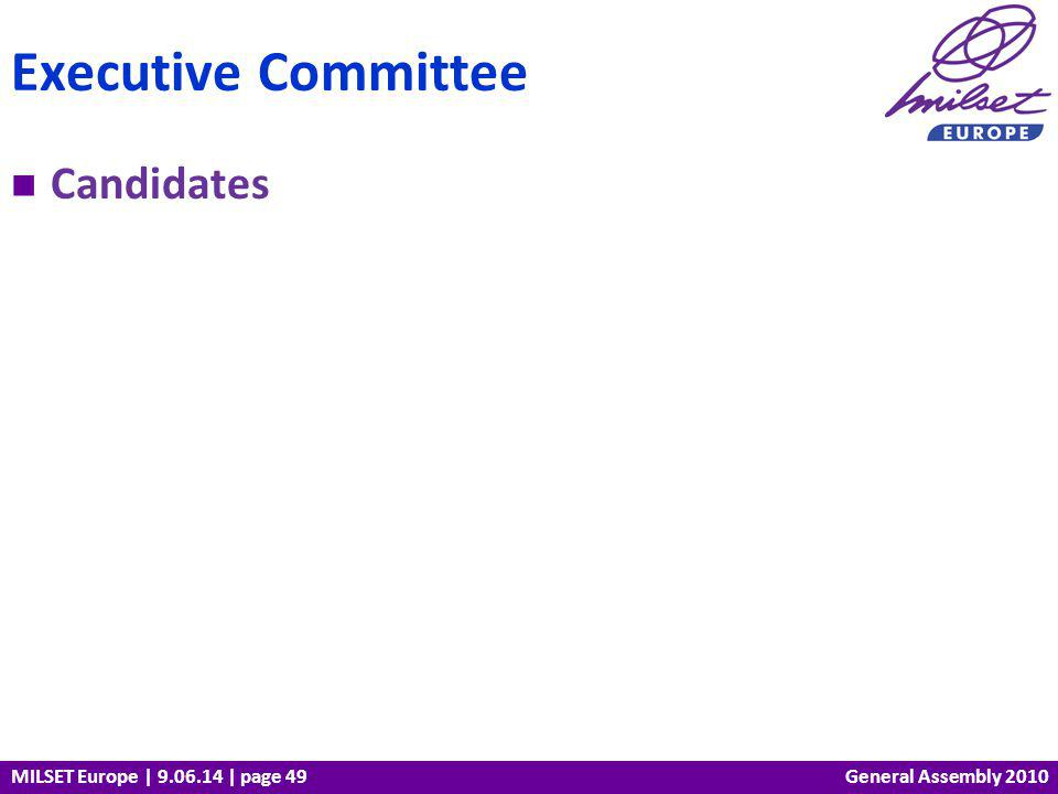 MILSET Europe | 9.06.14 | page 49 Candidates Executive Committee General Assembly 2010