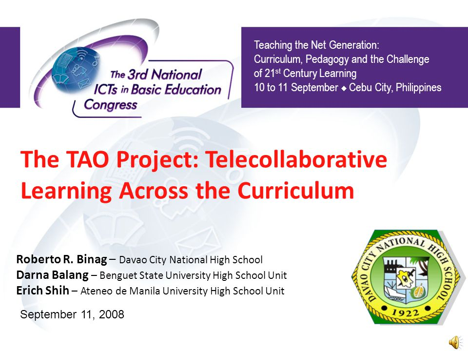 The TAO Project: Telecollaborative Learning Across the Curriculum Teaching the Net Generation: Curriculum, Pedagogy and the Challenge of 21 st Century Learning 10 to 11 September Cebu City, Philippines Roberto R.