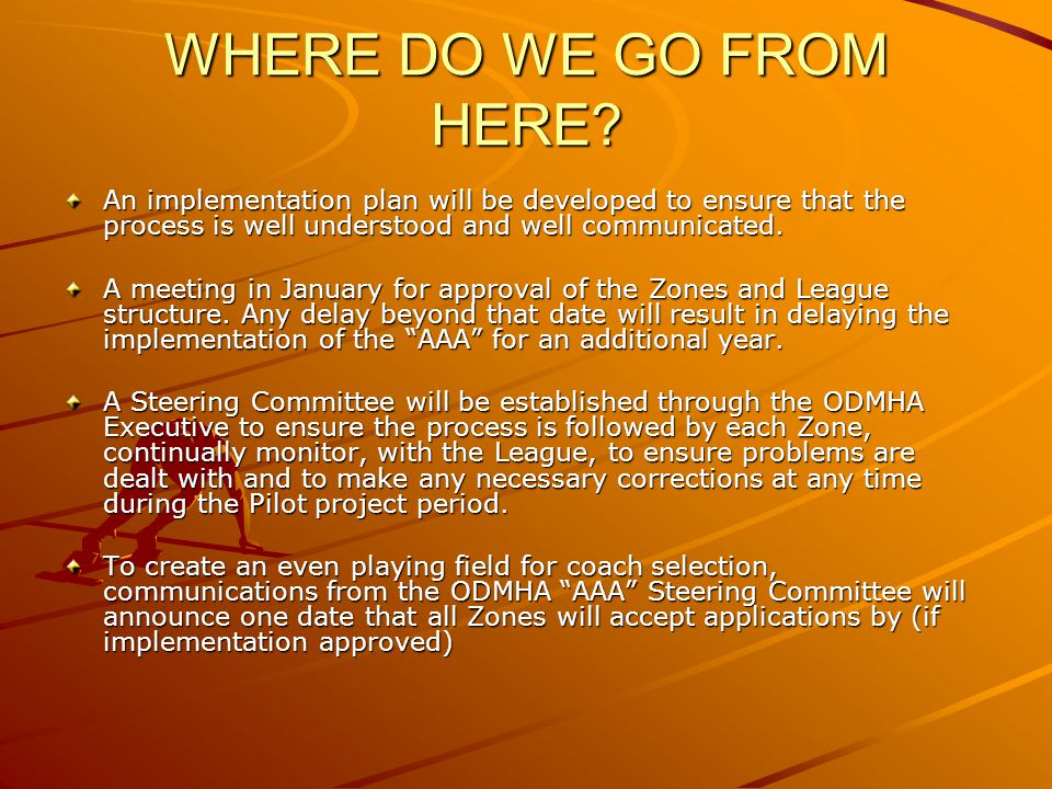 WHERE DO WE GO FROM HERE? An implementation plan will be developed to ensure that the process is well understood and well communicated. A meeting in J