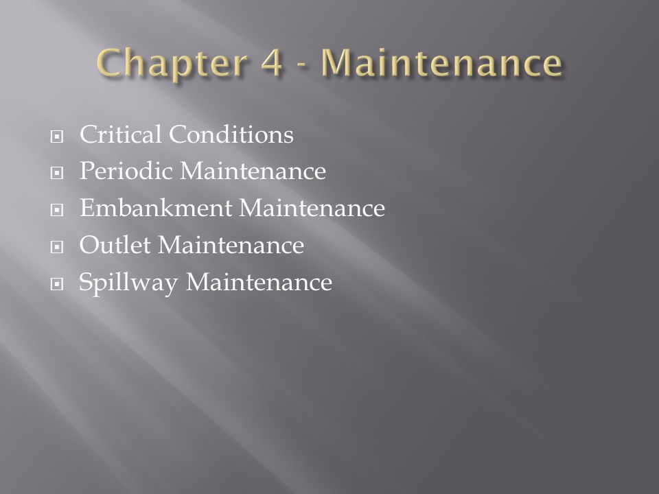 Critical Conditions Periodic Maintenance Embankment Maintenance Outlet Maintenance Spillway Maintenance