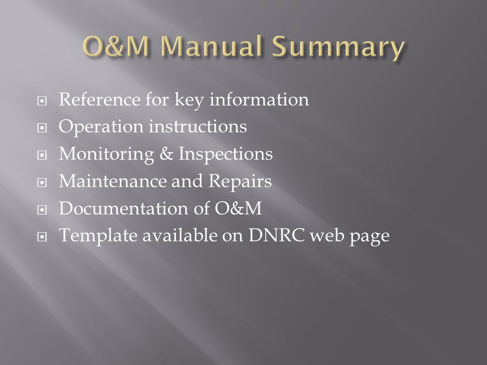 Reference for key information Operation instructions Monitoring & Inspections Maintenance and Repairs Documentation of O&M Template available on DNRC web page