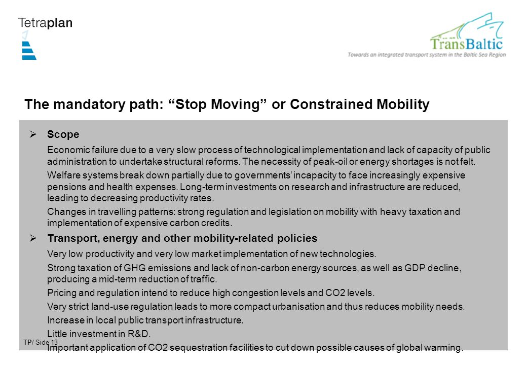 TP/ Side 13 The mandatory path: Stop Moving or Constrained Mobility Scope Economic failure due to a very slow process of technological implementation and lack of capacity of public administration to undertake structural reforms.