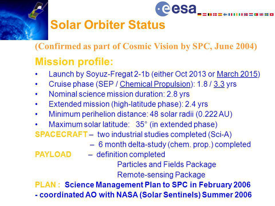 Solar Orbiter Status (Confirmed as part of Cosmic Vision by SPC, June 2004) Mission profile: Launch by Soyuz-Fregat 2-1b (either Oct 2013 or March 201