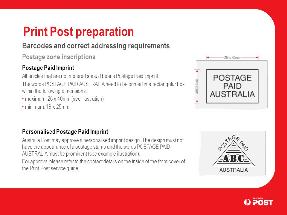 Print Post preparation Barcodes and correct addressing requirements Postage zone inscriptions Postage Paid Imprint All articles that are not metered should bear a Postage Paid imprint.