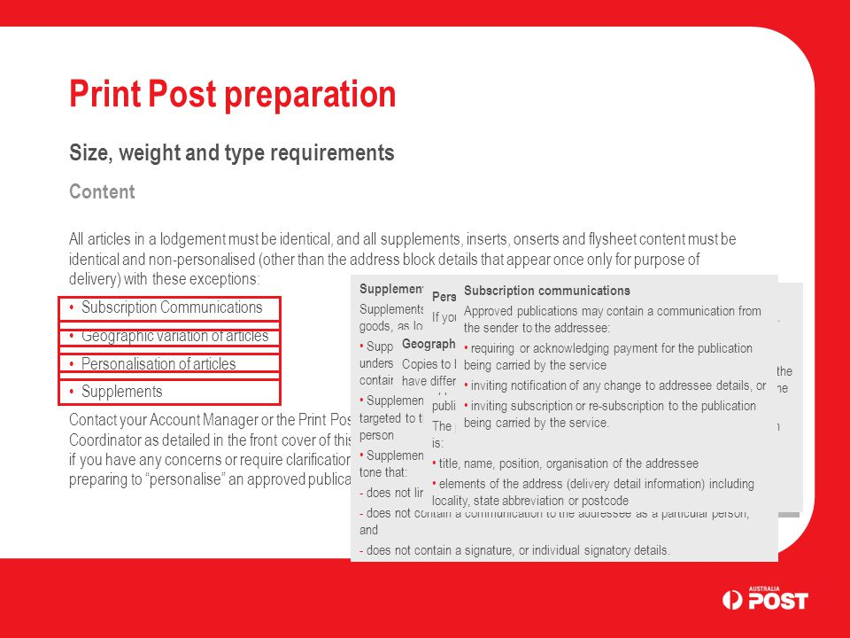 Print Post preparation Size, weight and type requirements Content All articles in a lodgement must be identical, and all supplements, inserts, onserts