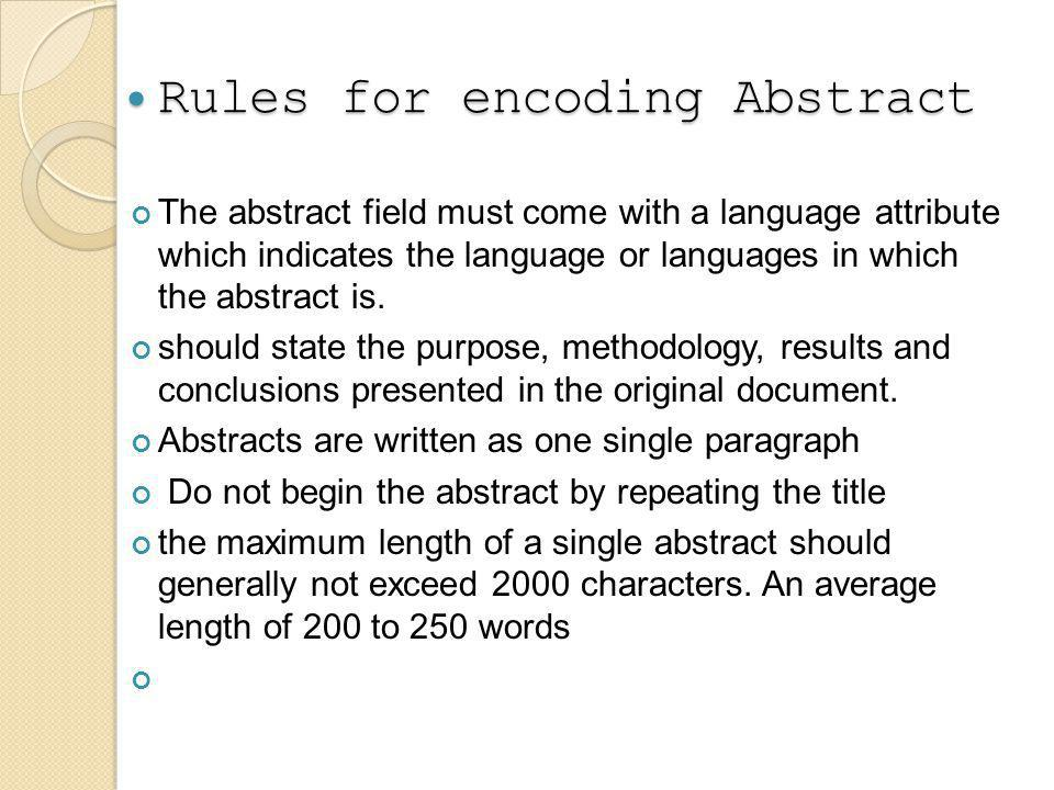 Rules for encoding Abstract Rules for encoding Abstract The abstract field must come with a language attribute which indicates the language or languages in which the abstract is.