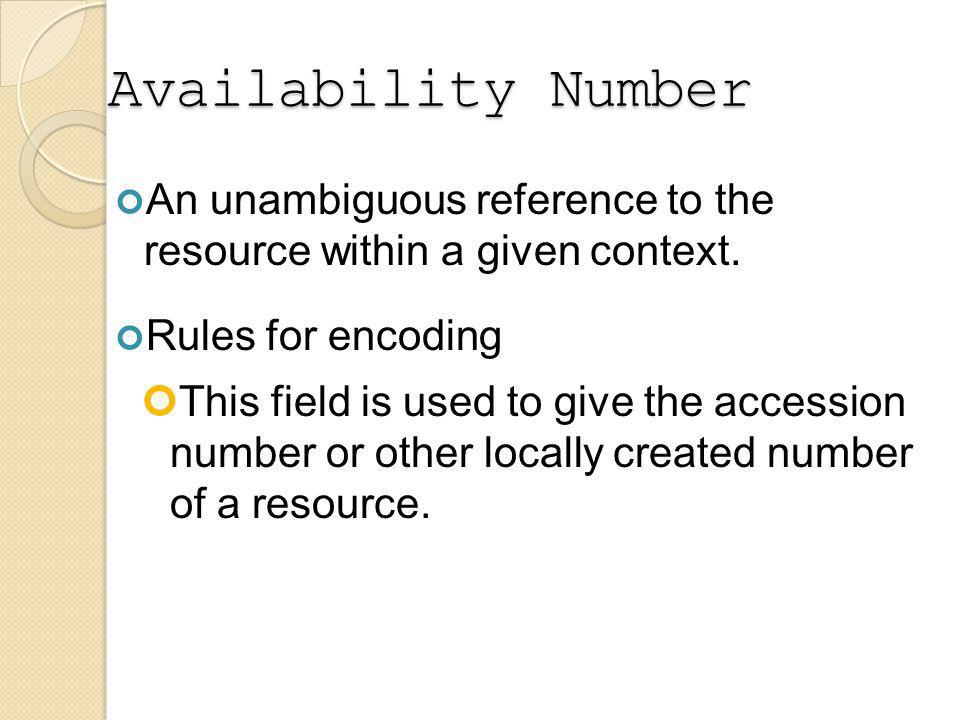 Availability Number An unambiguous reference to the resource within a given context.