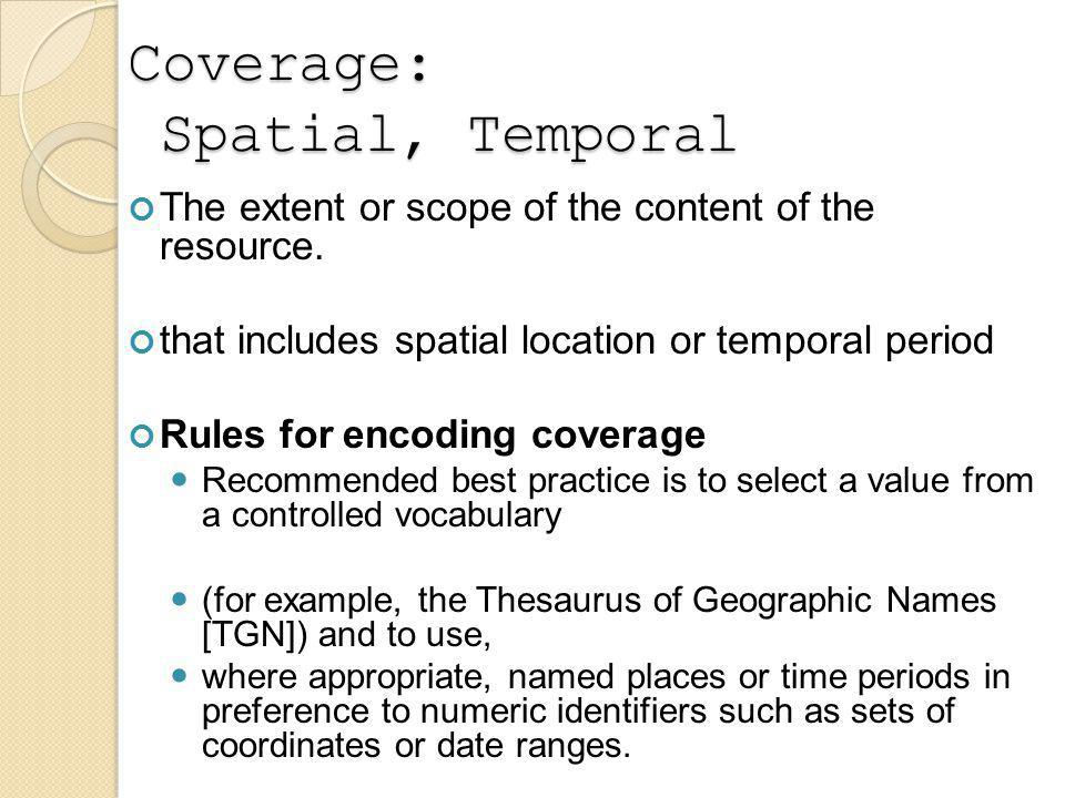 Coverage: Spatial, Temporal The extent or scope of the content of the resource.