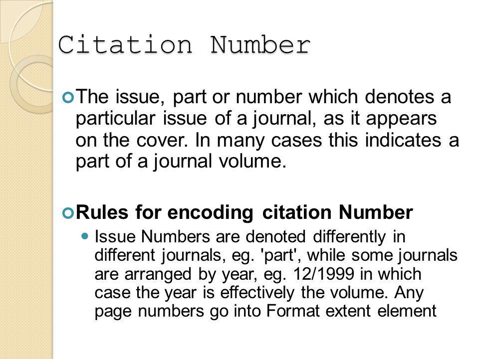 Citation Number The issue, part or number which denotes a particular issue of a journal, as it appears on the cover.