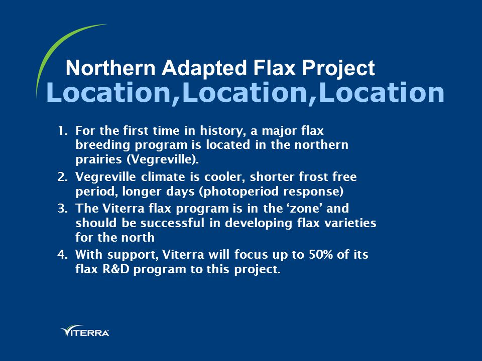 Northern Adapted Flax Project 1.For the first time in history, a major flax breeding program is located in the northern prairies (Vegreville). 2.Vegre