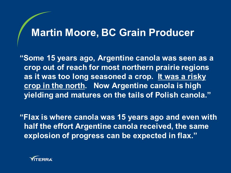 Martin Moore, BC Grain Producer Some 15 years ago, Argentine canola was seen as a crop out of reach for most northern prairie regions as it was too lo