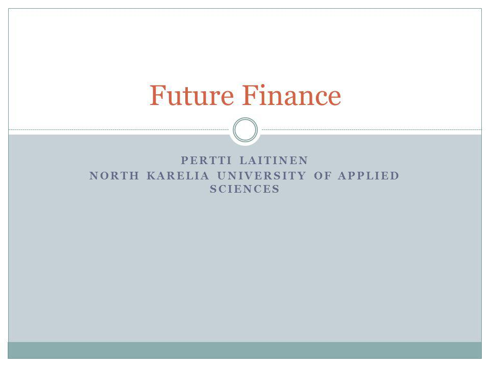 PERTTI LAITINEN NORTH KARELIA UNIVERSITY OF APPLIED SCIENCES Future Finance