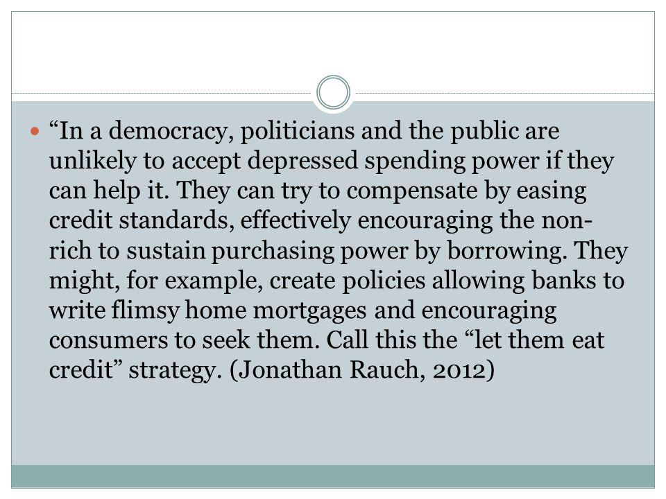 In a democracy, politicians and the public are unlikely to accept depressed spending power if they can help it.