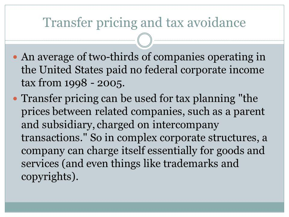 Transfer pricing and tax avoidance An average of two-thirds of companies operating in the United States paid no federal corporate income tax from 1998 - 2005.