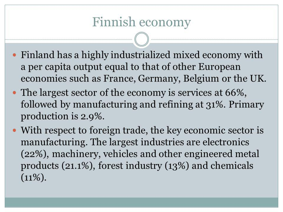 Finnish economy Finland has a highly industrialized mixed economy with a per capita output equal to that of other European economies such as France, Germany, Belgium or the UK.