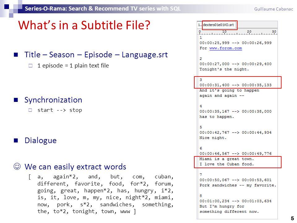Whats in a Subtitle File? 5 Title – Season – Episode – Language.srt 1 episode = 1 plain text file Synchronization start --> stop Dialogue We can easil