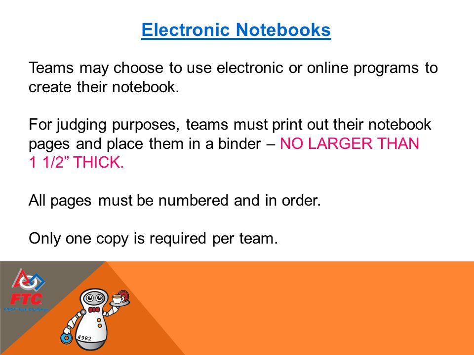 Electronic Notebooks Teams may choose to use electronic or online programs to create their notebook. For judging purposes, teams must print out their
