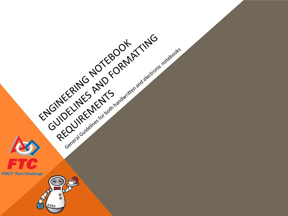 ENGINEERING NOTEBOOK GUIDELINES AND FORMATTING REQUIREMENTS General Guidelines for both handwritten and electronic notebooks